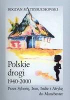 Polskie drogi 1940-2000. Przez Syberię, Iran, Indie i Afrykę do Manchester