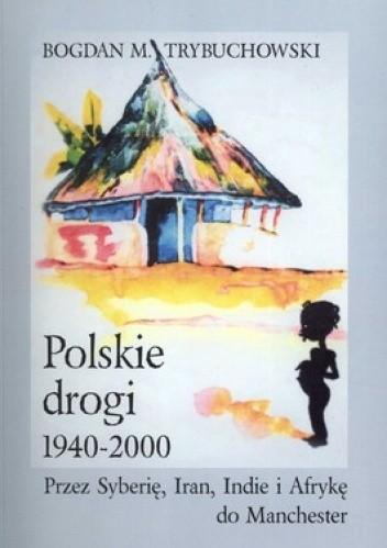 Okładka książki Polskie drogi 1940-2000. Przez Syberię, Iran, Indie i Afrykę do Manchester