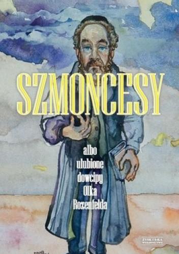 Okładka książki Szmoncesy albo ulubione dowcipy Olka Rozenfelda