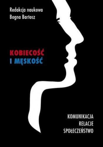 Okładka książki Kobiecość i męskość. Komunikacja, relacje, społeczeństwo