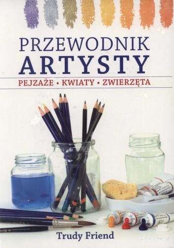 Okładka książki Przewodnik artysty. Pejzaże, kwiaty, zwierzęta
