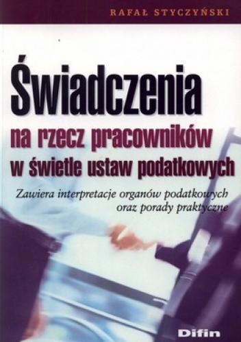Okładka książki Świadczenia na rzecz pracowników w świetle ustaw podatkowych. Zawiera interpretacje organów podatkowych oraz porady praktyczne