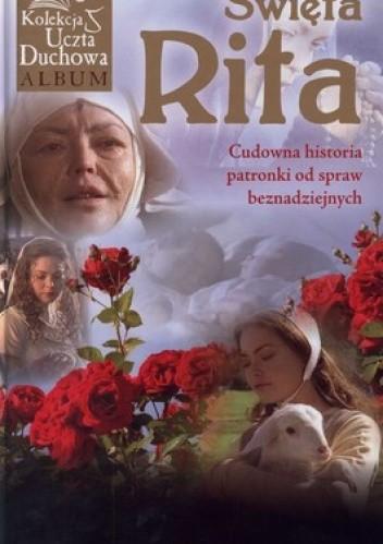 Okładka książki Święta Rita. Cudowna historia patronki od spraw beznadziejnych +DVD