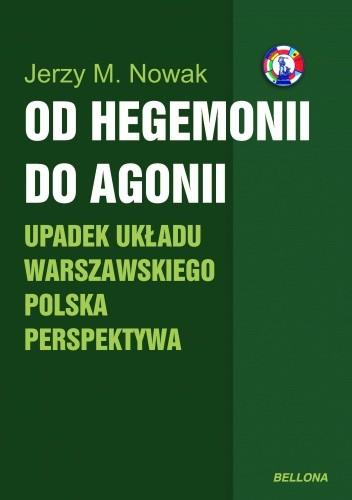 Okładka książki Od hegemonii do agonii. Upadek Układu Warszawskiego - polska perspektywa