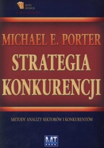 Okładka książki Strategia konkurencji. Metody analizy sektorów i konkurentów