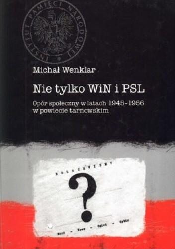Okładka książki Nie tylko WiN i PSL. Opór społeczny w latach 1945-1956 w powiecie tarnowskim