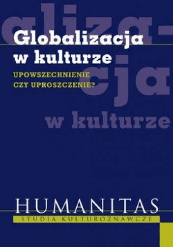 Okładka książki Globalizacja w kulturze. Upowszechnienie czy uproszczenie?