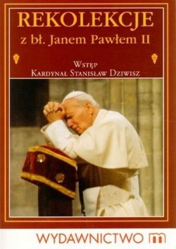 Okładka książki Rekolekcje z bł. Janem Pawłem II