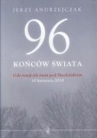 96 końców świata. Gdy runął ich świat pod Smoleńskiem. 10 kwietnia 2010