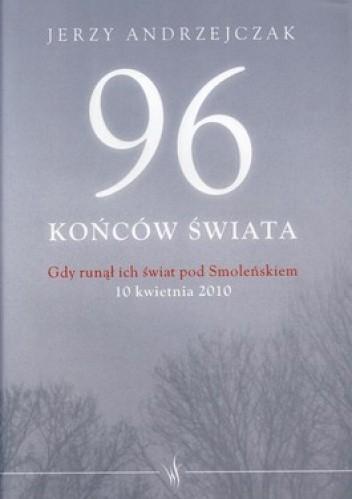 Okładka książki 96 końców świata. Gdy runął ich świat pod Smoleńskiem. 10 kwietnia 2010