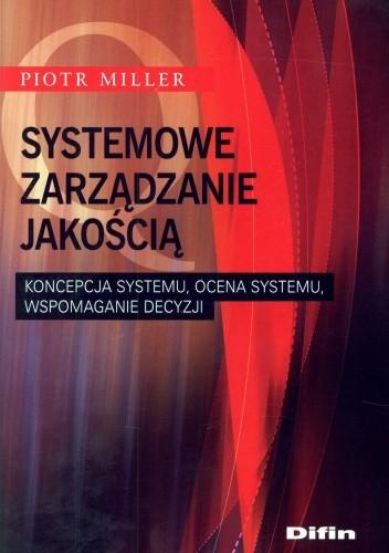 Okładka książki Systemowe zarządzanie jakością. Koncepcja systemu, ocena systemu, wspomaganie decyzji
