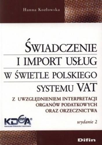 Okładka książki Świadczenie i import usług w świetle polskiego systemu VAT. Z uwzględnieniem interpretacji organów podatkowych oraz orzecznictwa