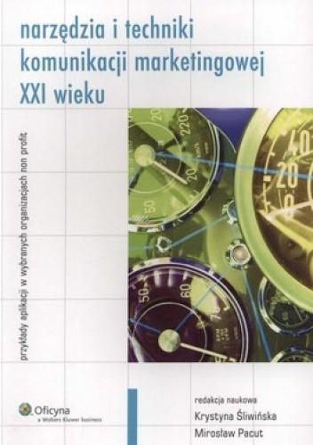 Okładka książki Narzędzia i techniki komunikacji marketingowej XXI wieku. Przykłady aplikacji w wybranych organizacjach non profit