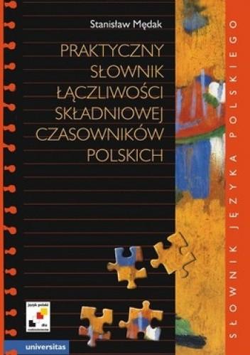 Okładka książki Praktyczny słownik łączliwości składniowej czasowników polskich