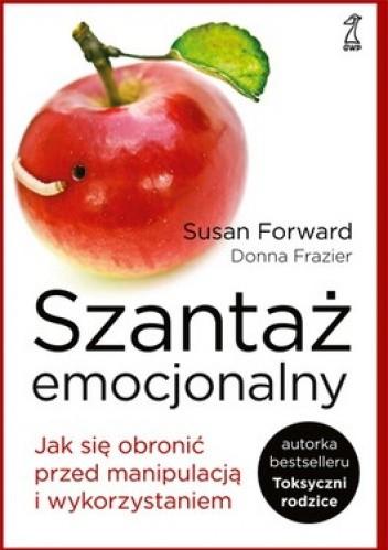 Okładka książki Szantaż emocjonalny. Jak się obronić przed manipulacją i wykorzystaniem