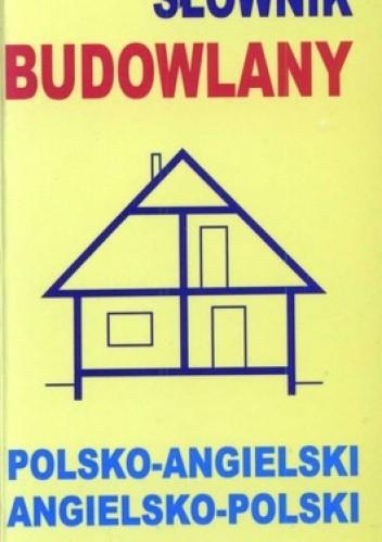 Okładka książki Słownik budowlany. Polsko-angielski, angielsko-polski