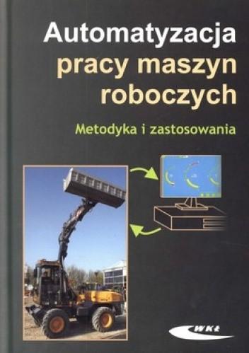 Okładka książki Automatyzacja pracy maszyn roboczych. Metodyka i zastosowania