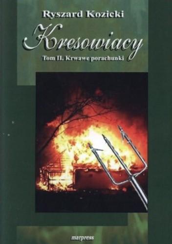 Okładka książki Kresowiacy. Tom II. Krwawe porachunki