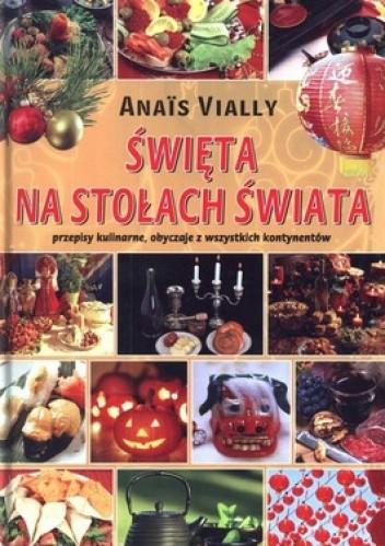 Okładka książki Święta na stołach świata. Przepisy kulinarne, obyczaje ze wszystkich kontynentów