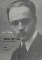 Julian Przyboś. Biografia literacka. Tom 1. Kształtujące lata (1901-1925)