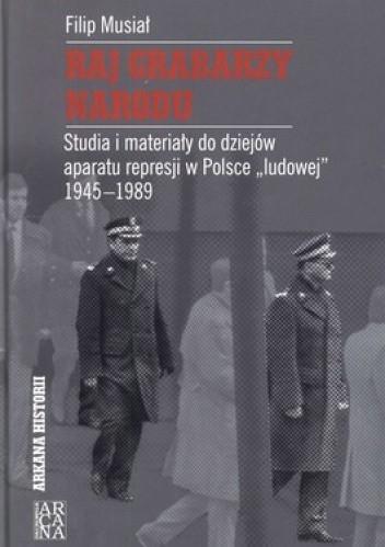Okładka książki Raj grabarzy narodu. Studia i materiały do dziejów aparatu represji w Polsce