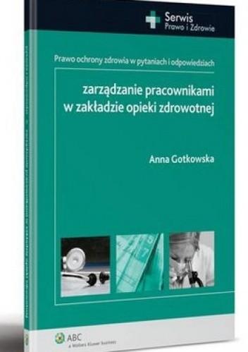 Okładka książki Zarządzanie pracownikami w zakładzie opieki zdrowotnej. Prawo ochrony zdrowia w pytaniach i odpowiedziach
