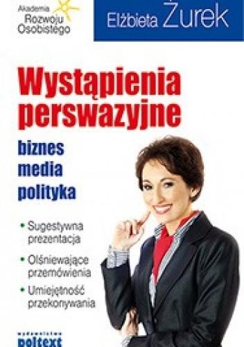 Okładka książki Wystąpienia perswazyjne. Biznes, media, polityka