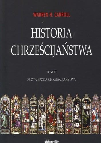Okładka książki Historia chrześcijaństwa. Tom 3. Złota epoka chrześcijaństwa