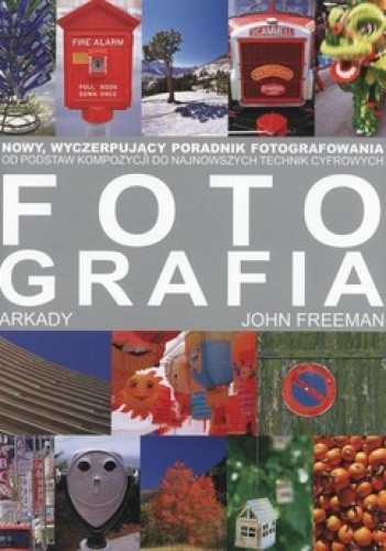 Okładka książki Fotografia. Nowy wyczerpujący poradnik fotografowania. Od podstaw kompozycji do najnowszych technik cyfrowych