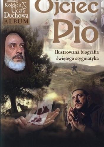 Okładka książki Ojciec Pio. Ilustrowana biografia świętego stygmatyka. Album + film