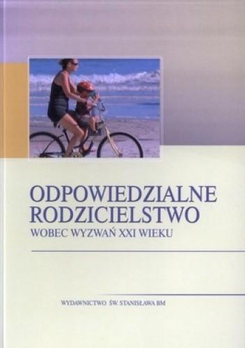 Okładka książki Odpowiedzialne rodzicielstwo wobec wyzwań XXI wieku