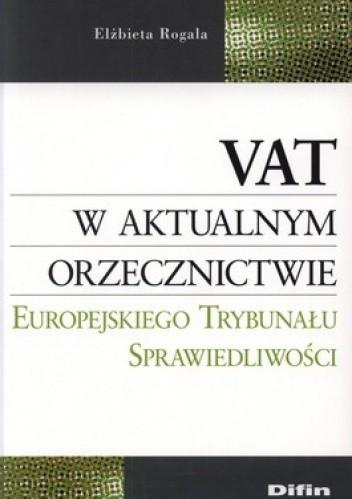 Okładka książki VAT w aktualnym orzeczenictwie Europejskiego Trybunału Sprwiedliwości