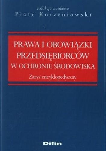Okładka książki Prawa i obowiązki przedsiębiorców w ochronie środowiska. Zarys encyklopedyczny