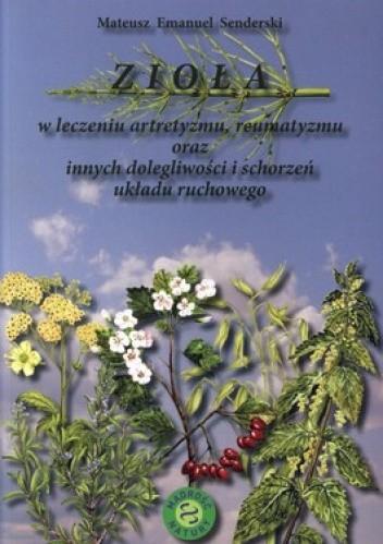 Okładka książki Zioła w leczeniu artretyzmu, reumatyzmu oraz innych dolegliwości i schorzeń układu ruchowego