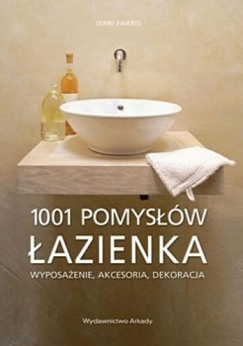 Okładka książki Łazienka. 1001 pomysłów. Wyposażenie, akcesoria, dekoracja