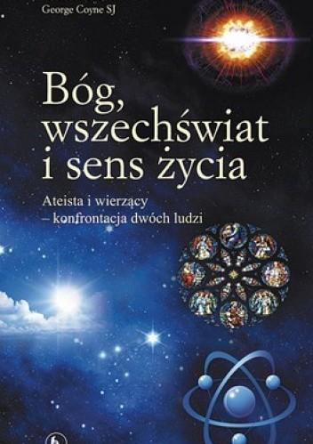 Okładka książki Bóg, wszechświat i sens życia. Ateista i wierzący - konfrontacja dwóch ludzi