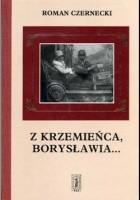 Z Krzemieńca, Borysławia...