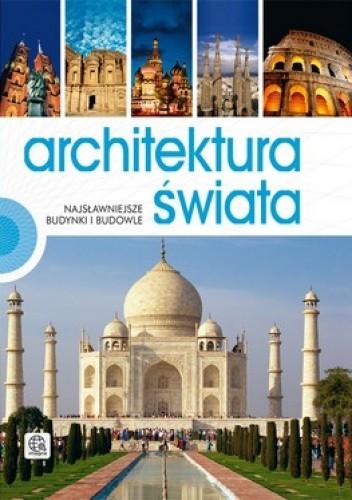 Okładka książki Architektura świata. Najsławniejsze budynki i budowle