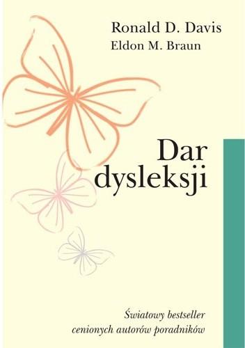 Okładka książki Dar dysleksji. Dlaczego niektórzy zdolni ludzie nie umieją czytać i jak mogą się nauczyć