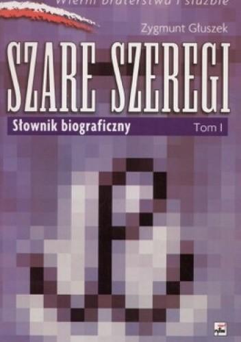 Okładka książki Szare szeregi. Słownik biograficzny. Tom 1