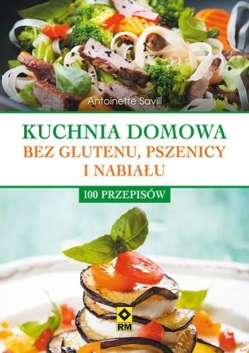 Okładka książki Kuchnia domowa bez pszenicy i nabiału. 100 przepisów