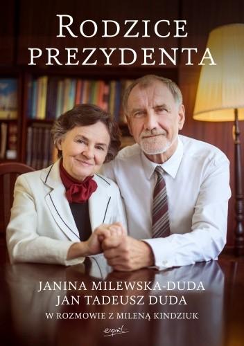 Okładka książki Rodzice Prezydenta. Janina Milewska - Duda i Jan Tadeusz Duda w rozmowie z Mileną Kindziuk