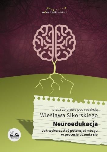 Okładka książki Neuroedukacja. Jak wykorzystać potencjał mózgu w procesie uczenia się