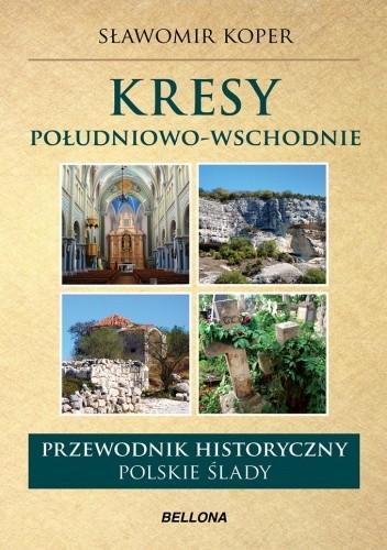 Okładka książki Kresy południowo-wschodnie. Przewodnik historyczny. Polskie ślady
