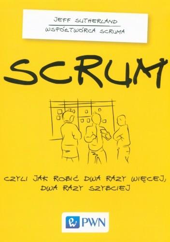 Okładka książki Scrum. Czyli jak robić dwa raz więcej, dwa razy szybciej