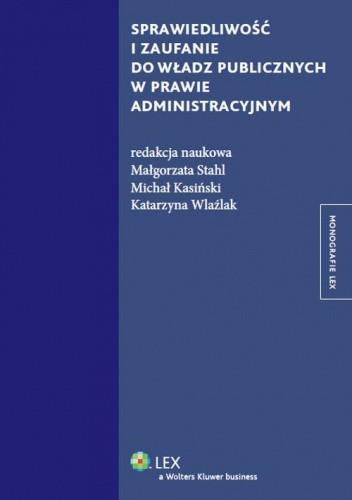Okładka książki Sprawiedliwość i zaufanie do władz publicznych w prawie administracyjnym