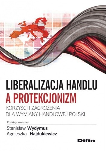 Okładka książki Liberalizacja handlu a protekcjonizm. Korzyści i zagrożenia dla wymiany handlowej Polski