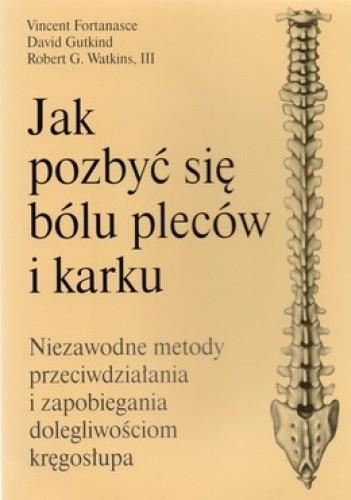Okładka książki Jak pozbyć się bólu pleców i karku. Niezawodne metody przeciwdziałania i zapobiegania dolegliwościom kręgosłupa