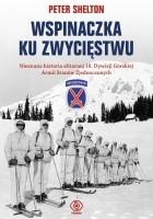 Wspinaczka ku zwycięstwu. Nieznana historia elitarnej 10. Dywizji Górskiej Armii Stanów Zjednoczonych