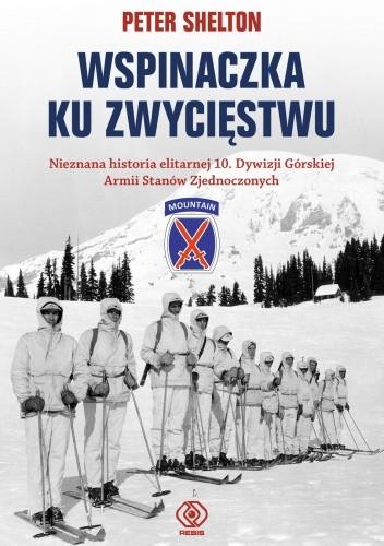 Okładka książki Wspinaczka ku zwycięstwu. Nieznana historia elitarnej 10. Dywizji Górskiej Armii Stanów Zjednoczonych
